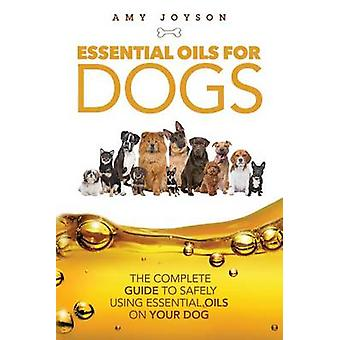 Essential Oils for Dogs - The Complete Guide to Safely Using Essential