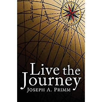 Live the Journey by Joseph A Primm - 9781608999293 Book