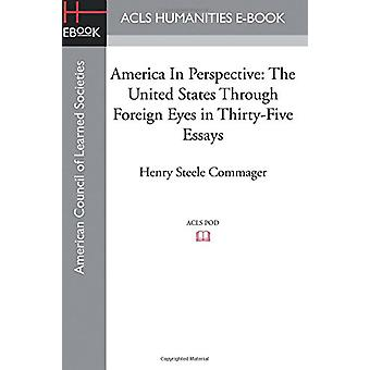 America in Perspective - The United States Through Foreign Eyes in Thi