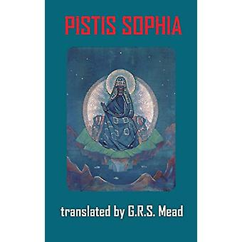 Pistis Sophia by George Robert Stowe Mead - 9781940849386 Book