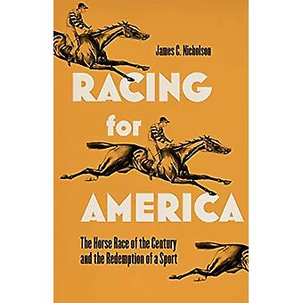 Racing for America  The Horserace of the Century and the Redemption of a Sport by James C Nicholson