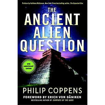 The Ancient Alien Question 10th Anniversary Edition by Philip Philip Coppens Coppens