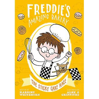 Freddies Amazing Bakery The Sticky Cake Race by Harriet Whitehorn & Illustrated by Alex G Griffiths