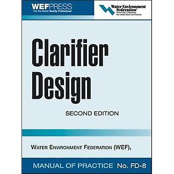 Clarifier Design WEF Manual of Practice No. FD8 by Water Environment Federation