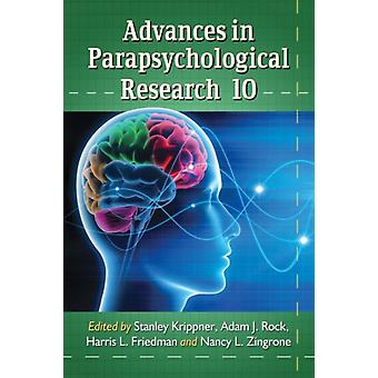 Advances in Parapsychological Research 10 by Edited by Stanley Krippner & Edited by Adam J Rock & Edited by Harris L Friedman & Edited by Nancy L Zingrone