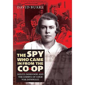 The Spy Who Came In From the Coop  Melita Norwood and the Ending of Cold War Espionage by David Burke