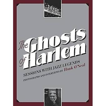 The Ghosts of Harlem by Foreword by Charles B Rangel & Photographs by Hank O Neal