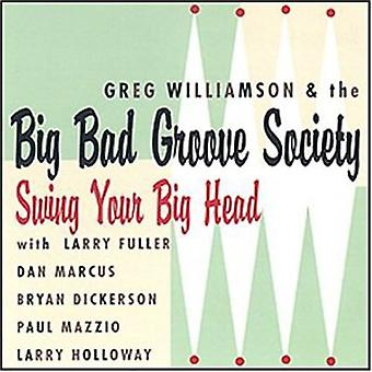 Greg Williamson & the Big Bad Groove Society - Swing Your Big Head [CD] USA import