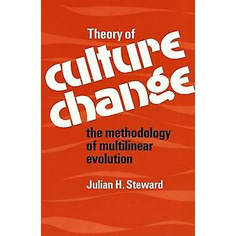 Theory of Culture Change  THE METHODOLOGY OF MULTILINEAR EVOLUTION by Julian H Steward