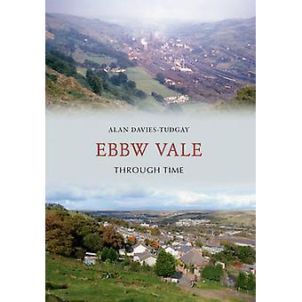 Ebbw Vale Through Time by Alan Davies-Tudgay - 9781445600369 Book