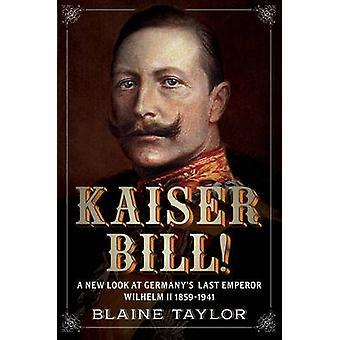 Kaiser Bill! -Un nuovo sguardo all'ultimo imperatore della Germania imperiale - Wilhelm