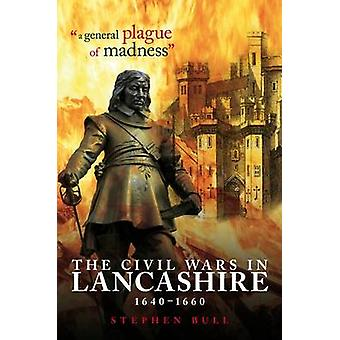 -A General Plague of Madness - - The Civil Wars in Lancashire - 1640-16
