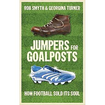 Jumpers for Goalposts - How Football Sold Its Soul by Rob Smyth - Geor