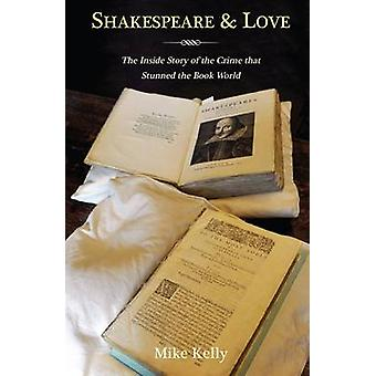 Shakespeare & Love - The Inside Story of the Book Crime That Stunned t