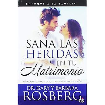 Sana las Heridas en Tu Matrimonio: Mas Alla del Desanimo, el Enojo y el Resentimiento Hacia el Perdon = Healing the Hurt in Your Marriage