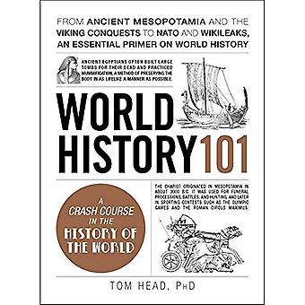 World History 101: From ancient Mesopotamia and the � Viking conquests to NATO and WikiLeaks, an essential � primer on world history (Adams 101)