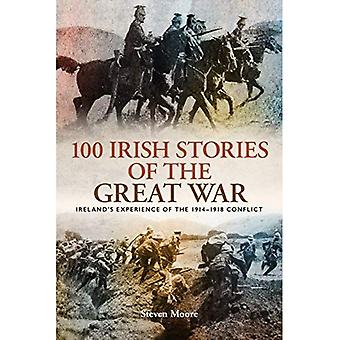 100 Irish Stories of the Great War: Ireland's Experience of the 1914 - 1918 Conflict
