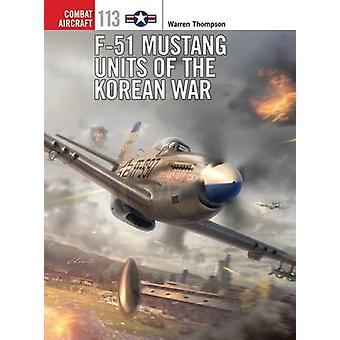F51 Mustang Units of the Korean War by Warren Thompson & Illustrated by Chris Davey & Illustrated by Gareth Hector