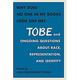 Why Does No One In My Books Look Like Me?: Tobe and Ongoing Questions about� Race, Representation, and Community