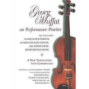 Georg Muffat auf Aufführungspraxis die Texte aus Florilegium Primum Florilegium Secundum und muss InstrumentalmusikA neue Übersetzung wi von Wilson & David K.