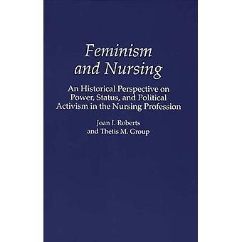 Feminisme en de verpleging van een historisch perspectief op de Status van het energieniveau en politiek activisme in het verpleegkundig beroep door Roberts & Joan ik.