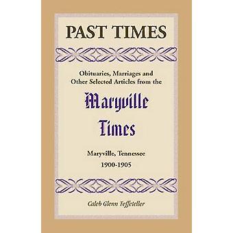 Passato volte necrologi matrimoni e altri articoli selezionati da Maryville volte Maryville Tennessee Volume IV 19001905 di G. Teffeteller & Caleb