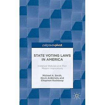 State Voting Laws in America Historical Statues and Their Modern Implications by Smith & Michael A.