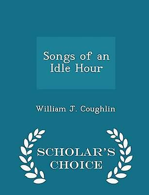 Songs of an Idle Hour  Scholars Choice Edition by Coughlin & William J.