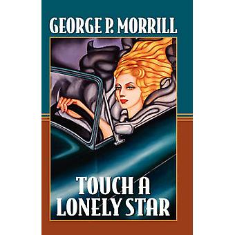 Touch a Lonely Star by Morrill & George P.