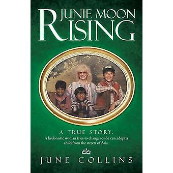 Junie Moon Rising A True Story. a Hedonistic Woman Tries to Change So She Can Adopt a Child from the Streets of Asia. by Collins & June
