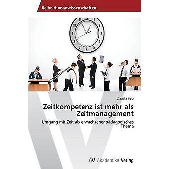 Zeitkompetenz ist mehr als Zeitmanagement av Volz Claudia
