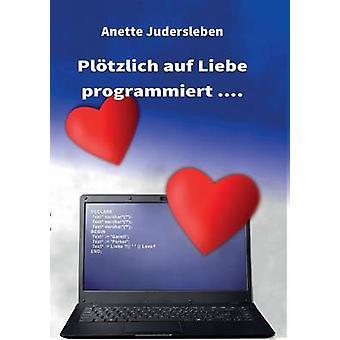 Pltzlich auf Liebe programmiert... av Judersleben & Anette