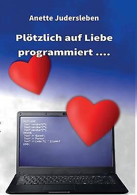 Pltzlich auf Liebe programmiert.... by Judersleben & Anette