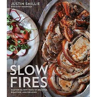 Slow Fires - Mastering New Ways of Braising - Roasting - and Grilling