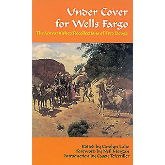 Under Cover for Wells Fargo - The Unvarnished Recollections of Fred Do