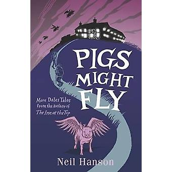 Pigs Might Fly - More Dales Tales from the Author of the Inn at the To