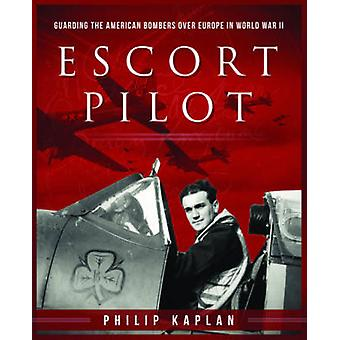 Escort Pilot - Guarding the American Bombers Over Europe in World War