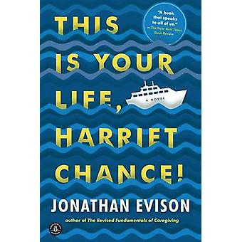 This Is Your Life - Harriet Chance! by Jonathan Evison - 978161620601