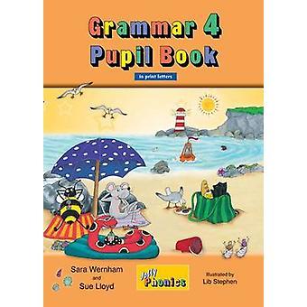 Grammar 4 Pupil Book - Jolly Phonics - 4 by Sara Wernham - 978184414476