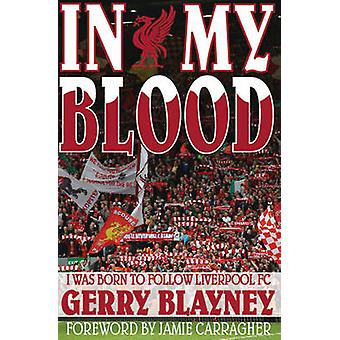 In My Blood - 'I Was Born to Follow Liverpool Football Club' by Gerry