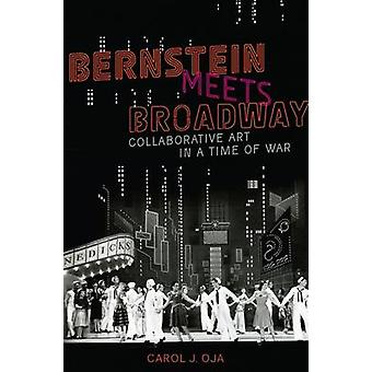 Bernstein Meets Broadway - Collaborative Art in a Time of War by Carol