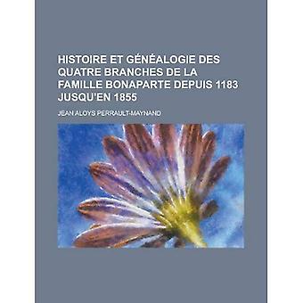 Histoire Et Genealogie Des Quatre Branches de La Famille Bonaparte Depuis 1183 Jusqu'en 1855