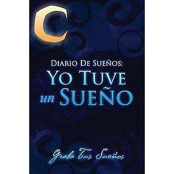 Diario de Suenos Yo Tuve Un Sueno Graba Tus Suenos by Scott & Colin