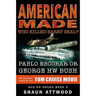 American Made Who Killed Barry Seal Pablo Escobar or George HW Bush by Attwood & Shaun