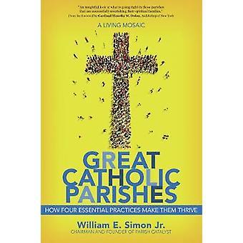 Great Catholic Parishes A Living Mosiac par William E Simon et préface du cardinal Timothy Michael Dolan