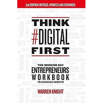 Think Digital First The Modern Day Entrepreneurs Workbook to Business Growth by Knight & Warren