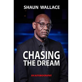 Chasing the Dream  An Autobiography by Shaun Wallace