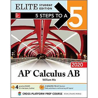 5 stappen naar een 5 AP calculus AB 2020 Elite Student Edition door William ma