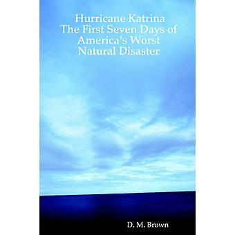 Hurrikan Katrina The First Seven Days of Americas Worst Natural Disaster von Brown & D. M.