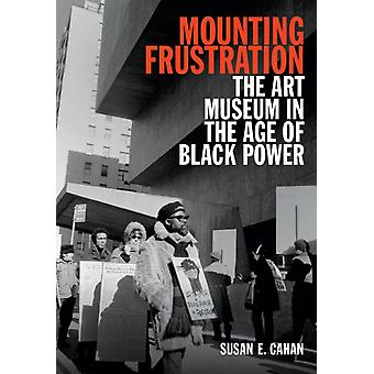 Mounting Frustration by Susan E. Cahan